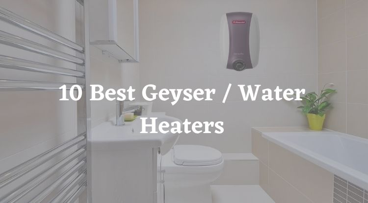 10 Best Geyser in India 2020 – Water Heater Buying Guide